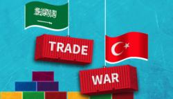 مقاطعة المنتجات التركية - السعودية وتركيا - الاقتصاد التركي - الحرب التجارية بين السعودية وتركيا
